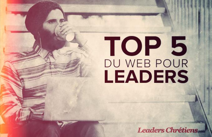 à Retenir Du Web Sur Le Leadership Dans Léglise Leaders Chrétiens